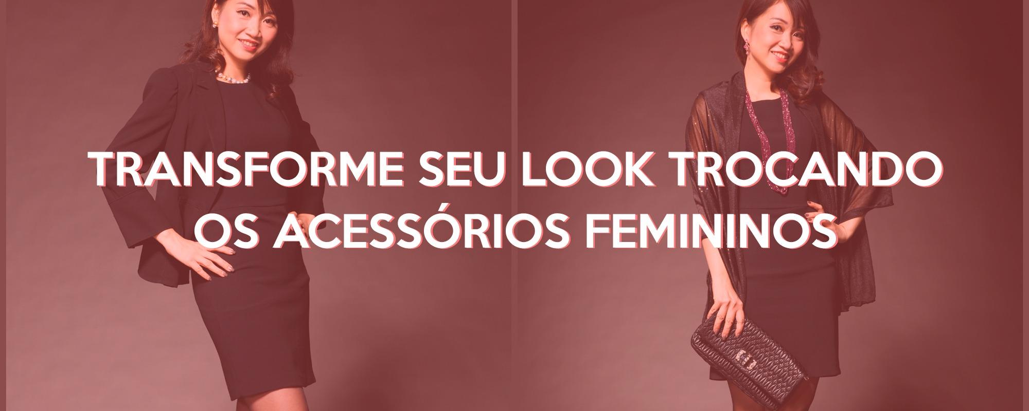 Transforme seu look trocando os acessórios femininos